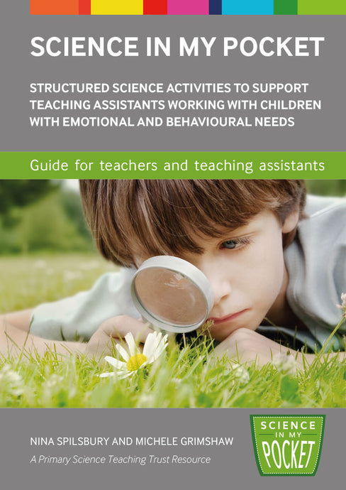 Science In My Pocket: a box of structured science activities for teaching assistants to use with children who need emotional and behavioural support.