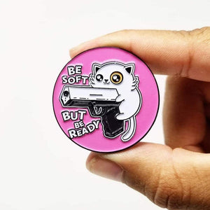Be soft, But be Ready - Enamel Pin
