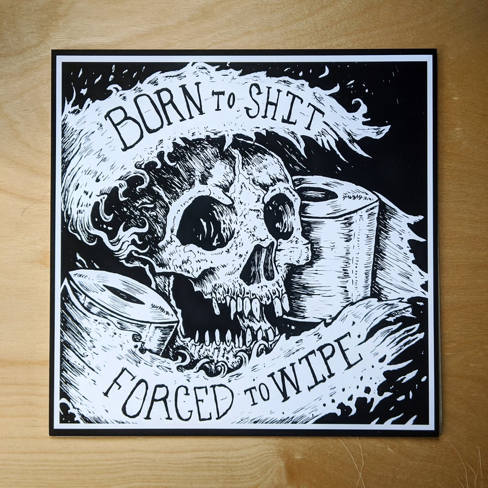 Born 2 Shit, Forced 2 Wipe - Print