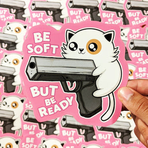 Be Soft, But be ready - Sticker