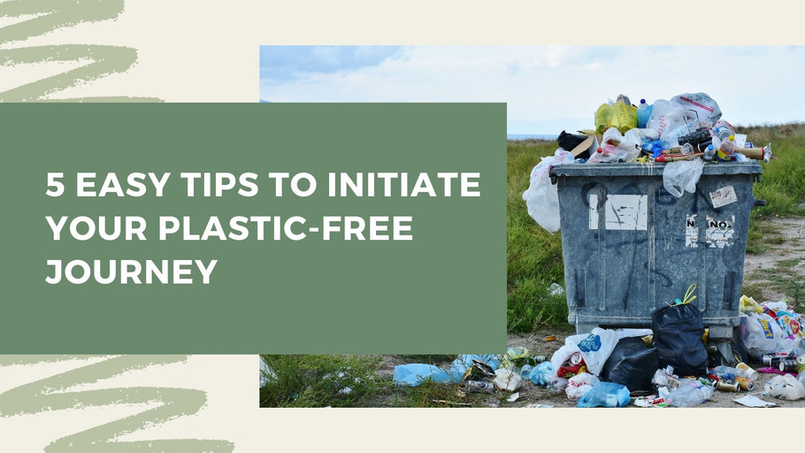5 Easy Tips to Initiate your Plastic-Free Journey