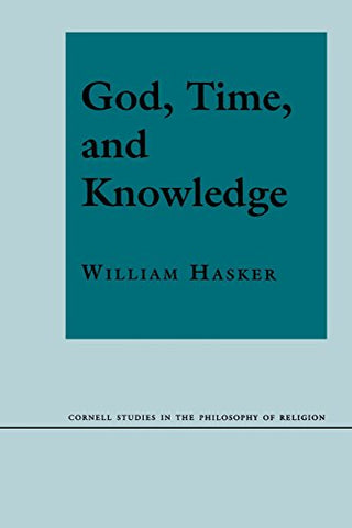 God, Time, And Knowledge (Cornell Studies In The Philosophy Of Religion)