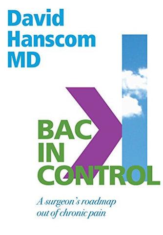 Back In Control: A Surgeons Roadmap Out Of Chronic Pain, 2Nd Edition