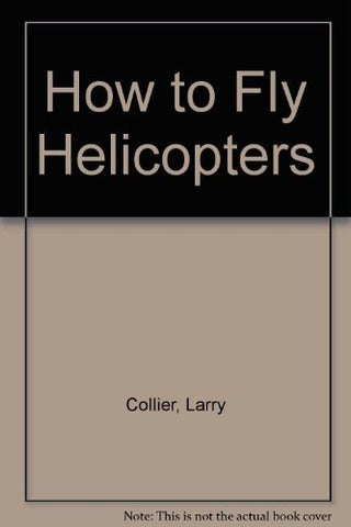 How To Fly Helicopters