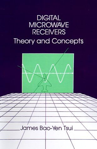 Digital Microwave Receivers: Theory And Concept (Artech Electronic Defense Library)