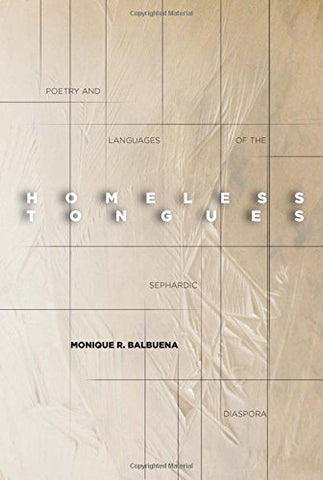 Homeless Tongues: Poetry And Languages Of The Sephardic Diaspora