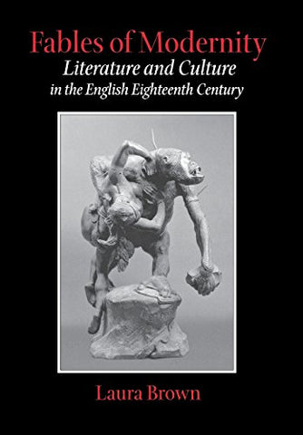 Fables Of Modernity: Literature And Culture In The English Eighteenth Century