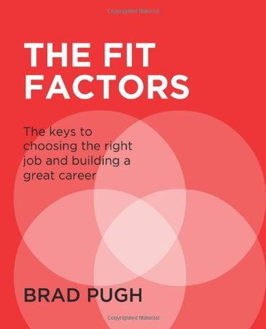The Fit Factors: The Keys To Choosing The Right Job And Building A Great Career.