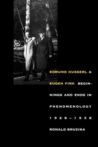 Edmund Husserl And Eugen Fink: Beginnings And Ends In Phenomenology, 19281938 (Yale Studies In Hermeneutics)