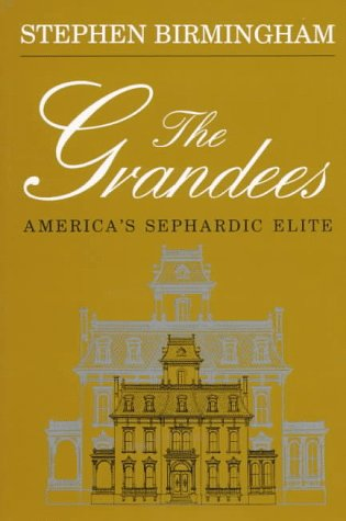 The Grandees: The Story Of America'S Sephardic Elite (Modern Jewish History)