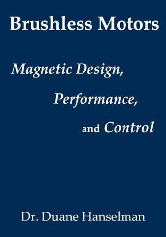 Brushless Motors: Magnetic Design, Performance, And Control Of Brushless Dc And Permanent Magnet Synchronous Motors