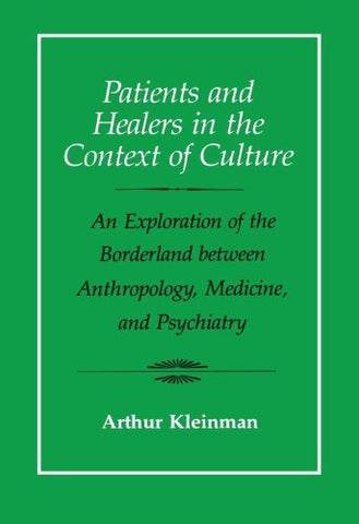 Patients And Healers In The Context Of Culture: An Exploration Of The Borderland Between Anthropology, Medicine, And Psychiatry