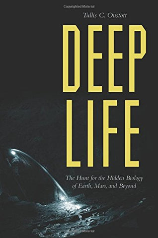 Deep Life: The Hunt For The Hidden Biology Of Earth, Mars, And Beyond