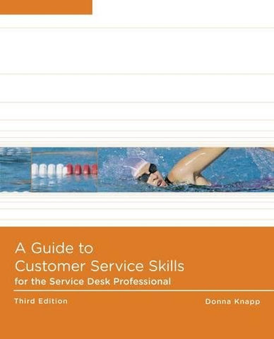A Guide To Customer Service Skills For The Service Desk Professional (Help Desk)