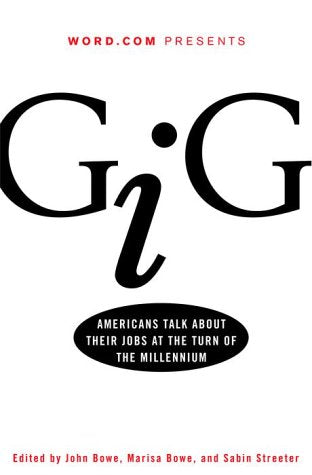 Gig: Americans Talk About Their Jobs At The Turn Of The Millennium