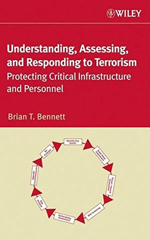 Understanding, Assessing, And Responding To Terrorism: Protecting Critical Infrastructure And Personnel