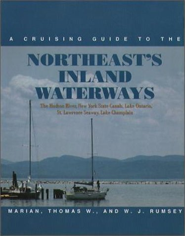 A Cruising Guide To The Northeast'S Inland Waterways: The Hudson River, New York State Canals, Lake Ontario, St. Lawrence Seaway, Lake Champlain