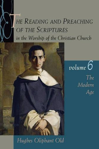 The Reading And Preaching Of The Scriptures In The Worship Of The Christian Church, Volume 6: The Modern Age
