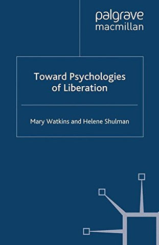 Toward Psychologies Of Liberation (Critical Theory And Practice In Psychology And The Human Sciences)