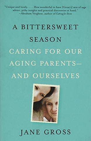 A Bittersweet Season: Caring For Our Aging Parents-And Ourselves
