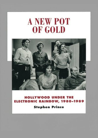 A New Pot Of Gold: Hollywood Under The Electronic Rainbow, 19801989 (History Of The American Cinema)