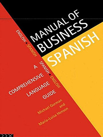 Manual Of Business Spanish: A Comprehensive Language Guide (Languages For Business) (English And Spanish Edition)