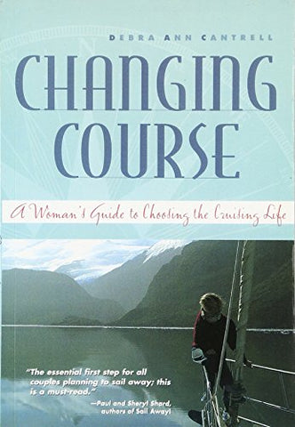 Changing Course : A Woman'S Guide To Choosing The Cruising Life