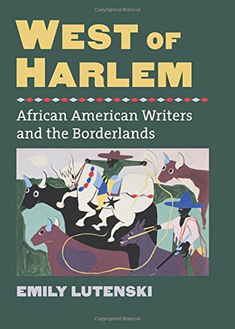West Of Harlem: African American Writers And The Borderlands (Cultureamerica)