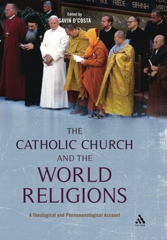 The Catholic Church And The World Religions: A Theological And Phenomenological Account