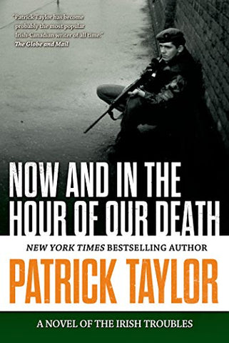 Now And In The Hour Of Our Death: A Novel Of The Irish Troubles