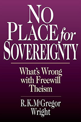 No Place For Sovereignty: What'S Wrong With Freewill Theism