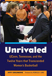 Unrivaled: Uconn, Tennessee, And The Twelve Years That Transcended Womens Basketball