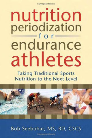 Nutrition Periodization For Endurance Athletes: Taking Traditional Sports Nutrition To The Next Level