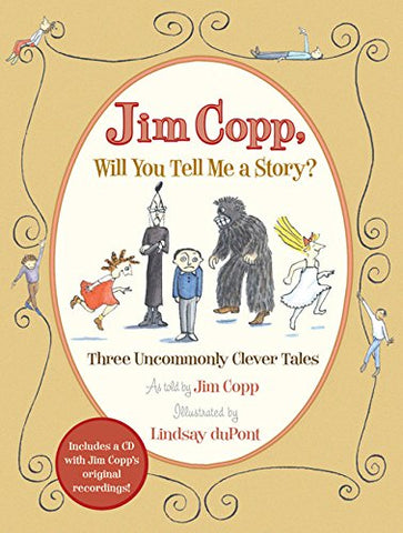 Jim Copp, Will You Tell Me A Story?: Three Uncommonly Clever Tales [Book And Musical Cd]
