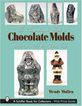The Comprehensive Guide To Chocolate Molds: Objects Of Art & Artists' Tools (Schiffer Book For Collectors)