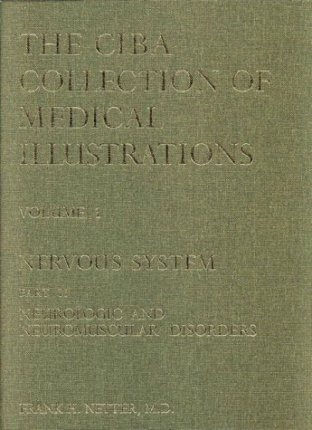 The Netter Collection Of Medical Illustrations: Nervous System: Neurologic And Neuromuscular Disorders (Netter Collection Of Medical Illustrations, Volume 1, Part 2) (Netter Green Book Collection)