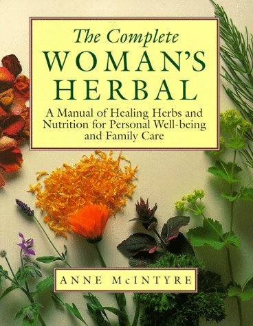 The Complete Woman'S Herbal: A Manual Of Healing Herbs And Nutrition For Personal Well-Being And Family Care (Henry Holt Reference Book)