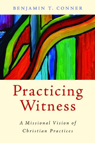 Practicing Witness: A Missional Vision Of Christian Practices