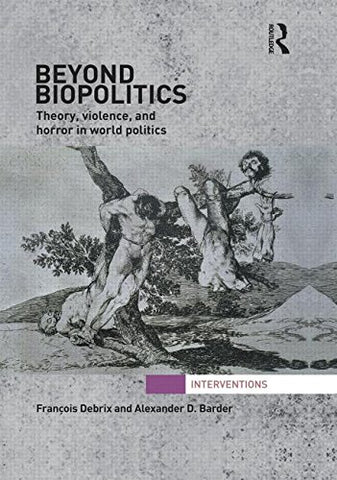 Beyond Biopolitics: Theory, Violence, And Horror In World Politics (Inventions)