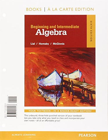 Beginning And Intermediate Algebra, Books A La Carte Edition (6Th Edition)