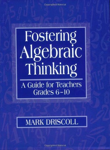 Fostering Algebraic Thinking: A Guide For Teachers, Grades 6-10