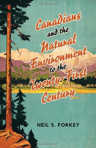 Canadians And The Natural Environment To The Twenty-First Century (Themes In Canadian History)
