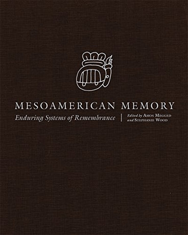 Mesoamerican Memory: Enduring Systems Of Remembrance