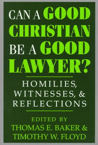 Can A Good Christian Be A Good Lawyer?: Homilies, Witnesses, And Reflections (Studies Law & Contem)