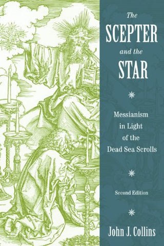 The Scepter And The Star: Messianism In Light Of The Dead Sea Scrolls