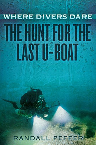 Where Divers Dare: The Hunt For The Last U-Boat
