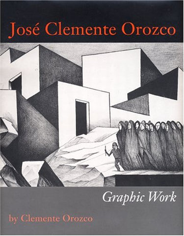 Jos Clemente Orozco: Graphic Work (Joe R. And Teresa Lozano Long Series In Latin American And Latino Art And Culture)