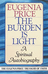 The Burden Is Light: A Spiritual Autobiography (The Eugenia Price Treasury Of Faith)