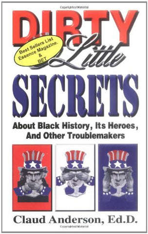 Dirty Little Secrets About Black History : Its Heroes & Other Troublemakers