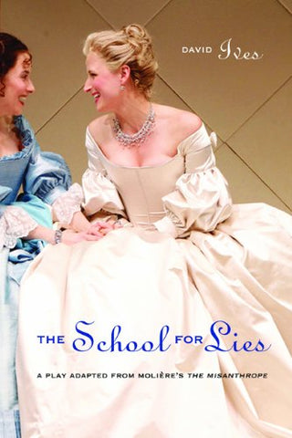 The School For Lies: A Play Adapted From Molire'S The Misanthrope